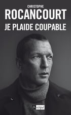 Je plaide coupable by Christophe Rocancourt