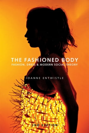 The Fashioned Body Fashion,  Dress and Social Theory