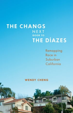The Changs Next Door to the D�azes Remapping Race in Suburban California