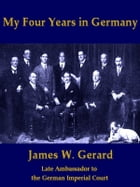 My Four Years in Germany by James W. Gerard