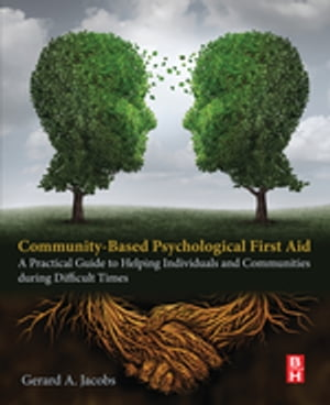 Community-Based Psychological First Aid A Practical Guide to Helping Individuals and Communities during Difficult Times