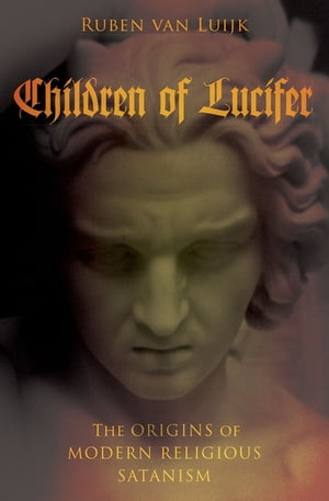 Children of Lucifer The Origins of Modern Religious Satanism