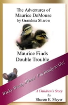 The Adventures of Maurice DeMouse by Grandma Sharon, Maurice Finds Double Trouble by Sharon E. Meyer