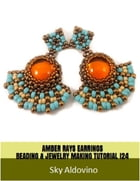 Amber Rays Earrings Beading & Jewelry Making Tutorial by Sky Aldovino