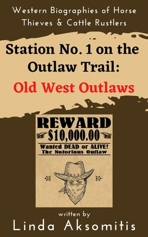 Station #1 on the Outlaw Trail: Old West Outlaws by Linda Aksomitis