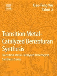 Transition Metal-Catalyzed Benzofuran Synthesis: Transition Metal-Catalyzed Heterocycle Synthesis…