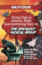 Mastodon: Flying High to Success Weird and Interesting Facts on The Breakout Musical Group by Bernadita Bolo
