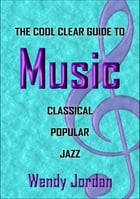 The Cool Clear Guide to Music by Wendy Jordan