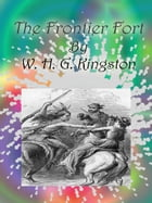 The Frontier Fort by W. H. G. Kingston