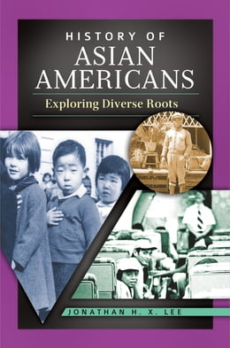 Book History of Asian Americans: Exploring Diverse Roots by Jonathan H. X. Lee