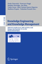 Knowledge Engineering and Knowledge Management: EKAW 2016 Satellite Events, EKM and Drift-an-LOD, Bologna, Italy, November 19–23, 2016, Revised Sele by Paolo Ciancarini