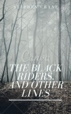 The Black Riders, and Other Lines (Annotated) by Stephen Crane