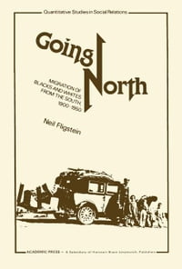 Going North: Migration of Blacks and Whites from the South, 1900-1950