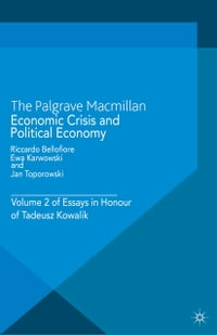 Economic Crisis and Political Economy: Volume 2 of Essays in Honour of Tadeusz Kowalik