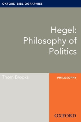 Book Hegel: Philosophy of Politics: Oxford Bibliographies Online Research Guide by Thom Brooks