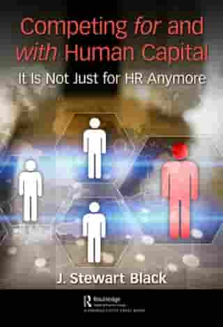 Competing for and with Human Capital: It Is Not Just for HR Anymore