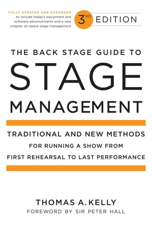 The Back Stage Guide to Stage Management, 3rd Edition: Traditional and New Methods for Running a Show from First Rehearsal to Last Performance by Thomas A. Kelly