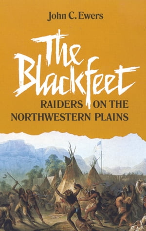 The Blackfeet Raiders on the Northwestern Plains