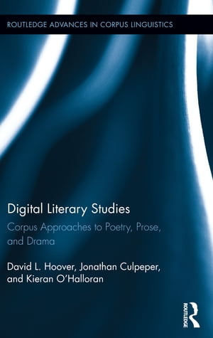 Digital Literary Studies Corpus Approaches to Poetry,  Prose,  and Drama
