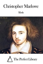 Works of Christopher Marlowe by Christopher Marlowe