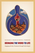 Bringing the Word to Life: Engaging the New Testament through Performing It