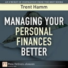 Managing Your Personal Finances Better by Trent A. Hamm