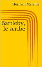 Bartleby, le scribe by Herman Melville