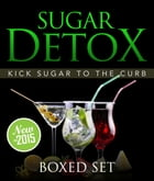 Sugar Detox: KICK Sugar To The Curb (Boxed Set): Sugar Free Recipes and Bust Sugar Cravings with this Diet Plan by Speedy Publishing