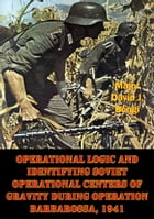 Operational Logic And Identifying Soviet Operational Centers Of Gravity During Operation Barbarossa, 1941 by Major David J. Bongi