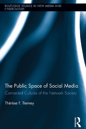 The Public Space of Social Media Connected Cultures of the Network Society