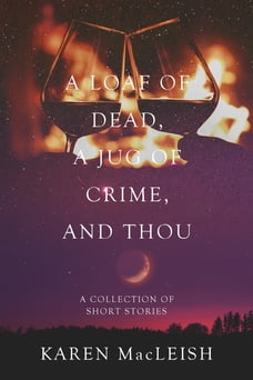 A Loaf of Dead , A Jug of Crime , and Thou