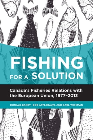 Fishing for a Solution Canada?s Fisheries Relations with the European Union,  1977-2013