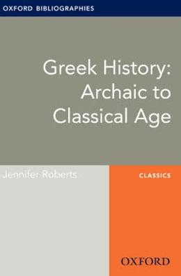 Book Greek History: Archaic to Classical Age: Oxford Bibliographies Online Research Guide by Jennifer Roberts