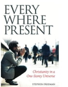 Everywhere Present: Christianity in a One-Storey Universe by Stephen Freeman