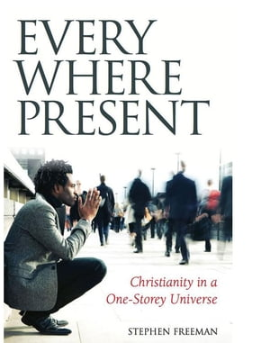 Everywhere Present Christianity in a One-Storey Universe
