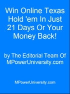 Win Online Texas Hold 'em In Just 21 Days Or Your Money Back! by Editorial Team Of MPowerUniversity.com