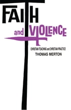 Faith and Violence: Christian Teaching and Christian Practice by Thomas Merton