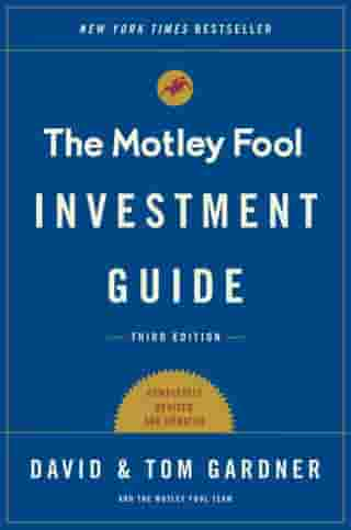 The Motley Fool Investment Guide: Third Edition: How the Fools Beat Wall Street's Wise Men and How You Can Too by Tom Gardner