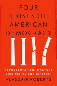 Four Crises of American Democracy: Representation, Mastery, Discipline, Anticipation