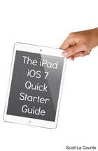 The iPad iOS 7 Quick Starter Guide: For iPad 2, 3 or 4, New iPad, iPad Mini with iOS 7 by Scott La Counte