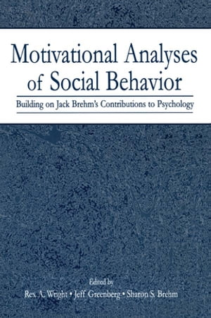 Motivational Analyses of Social Behavior Building on Jack Brehm's Contributions to Psychology