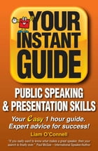 Instant Guides 2: Public Speaking and Presentation Skills by Liam O'Connell