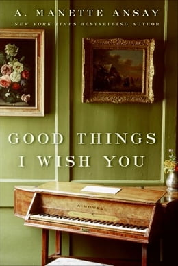 Book Good Things I Wish You: A Novel by A. Manette Ansay
