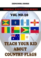 Teach Your Kids About Country Flags [Vol 10] by Zhingoora Books