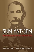 Sun Yat-Sen, Nanyang and the 1911 Revolution by Lee Lai To
