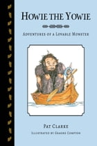 Howie the Yowie: Adventures of a Lovable Monster by Pat Clarke