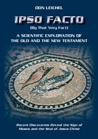 Ipso Facto: A Scientific Exploration Of The Old And The New Testament by Don Leichel