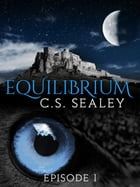 Equilibrium: Episode 1 by CS Sealey