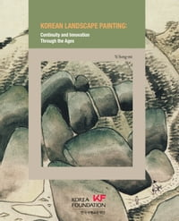 Korean Landscape Painting: Continuity and Innovation Through the Ages