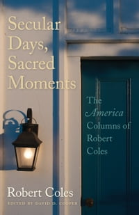 Secular Days, Sacred Moments: The America Columns of Robert Coles